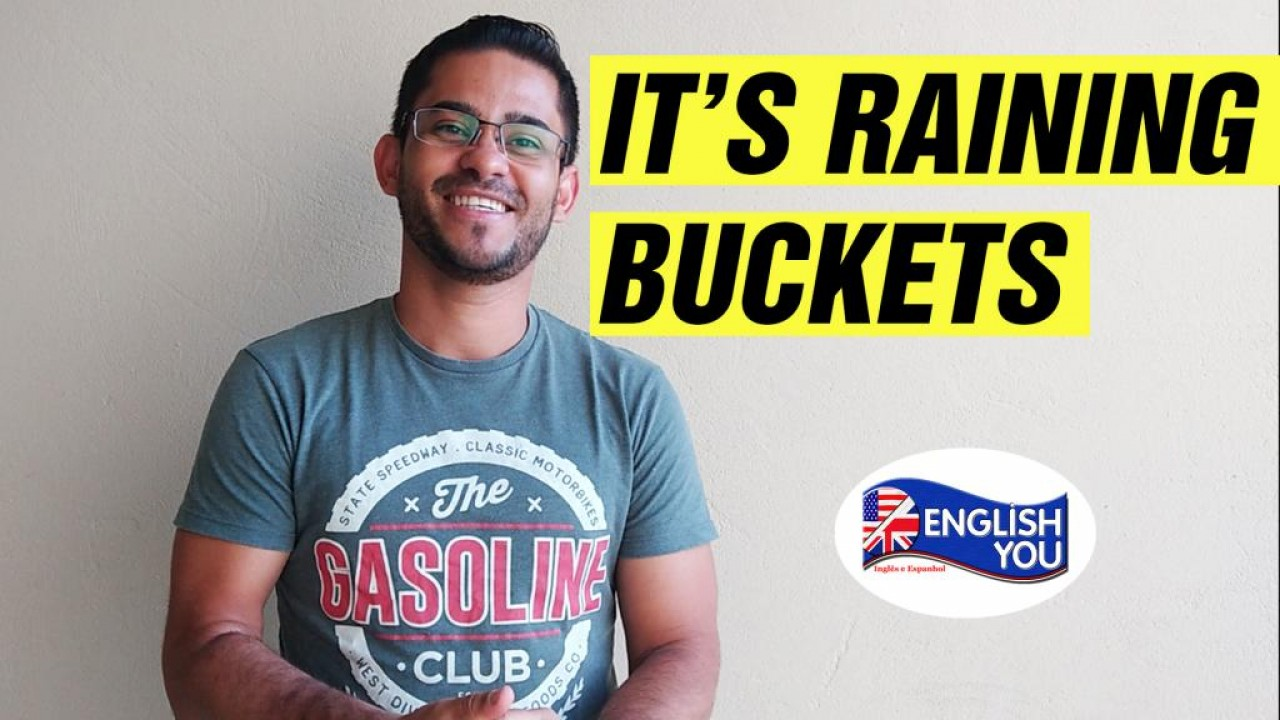"""O que significa """"It's raining buckets""""?"""