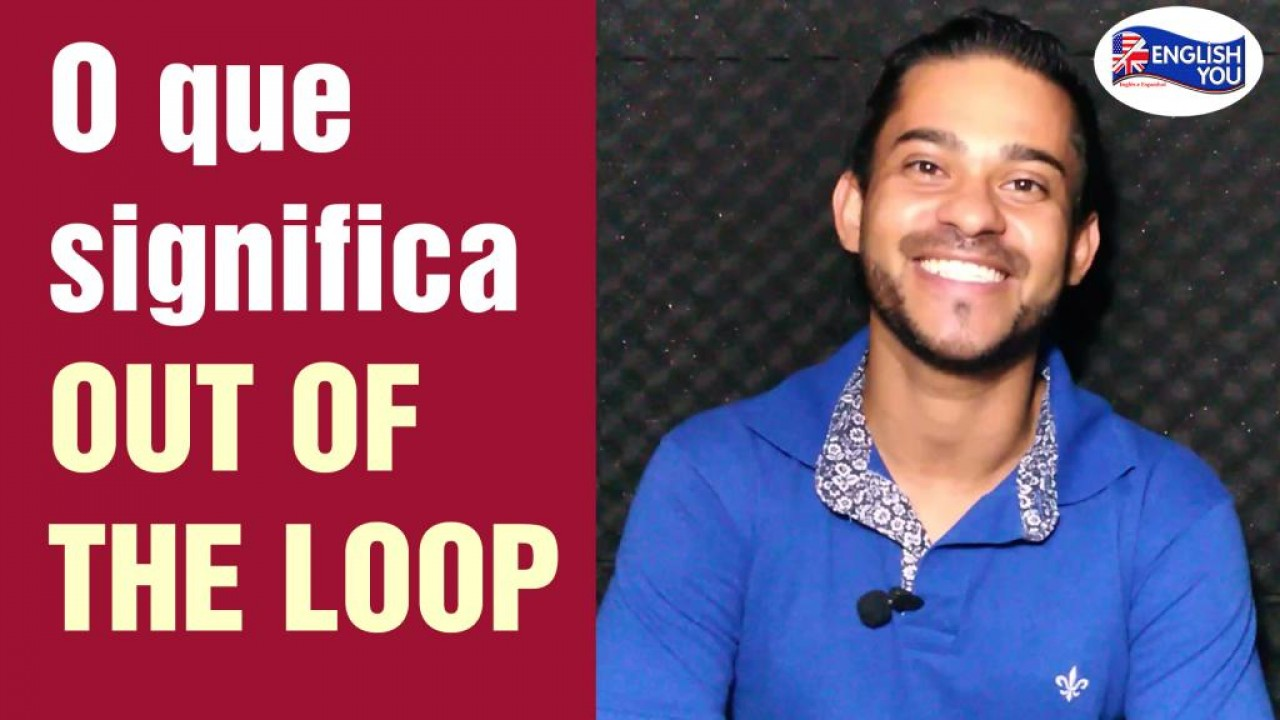 """O que significa """"OUT OF THE LOOP""""?"""