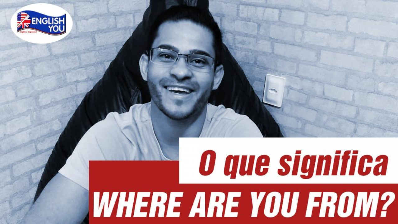 """O QUE SIGNIFICA """"WHERE ARE YOU FROM?"""
